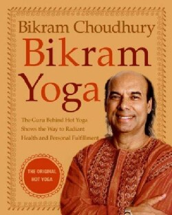 Bikram Yoga: The Guru Behind Hot Yoga Shows the Way to Radiant Health and Personal Fulfillment (Hardcover)