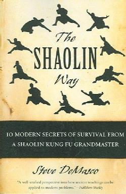 The Shaolin Way: 10 Modern Secrets of Survival from a Shaolin Kung Fu Grandmaster (Paperback)