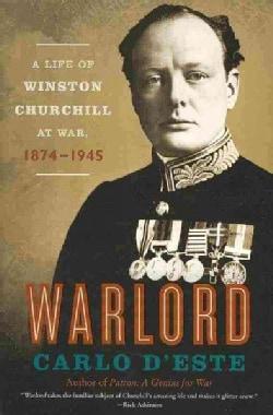 Warlord: A Life of Winston Churchill at War, 1874-1945 (Paperback)