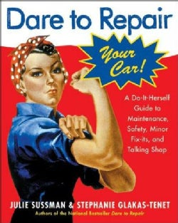 Dare To Repair Your Car: A Do-it-herself Guide To Maintenance, Safety, And Minor Fix-its, and Talking Shop (Paperback)