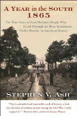 A Year in the South, 1865: The True Story of Four Ordinary People Who Lived Through the Most Tumultuous Twelve Mo... (Paperback)