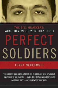 Perfect Soldiers: The 9/11 Hijackers : Who They Were, Why They Did It (Paperback)