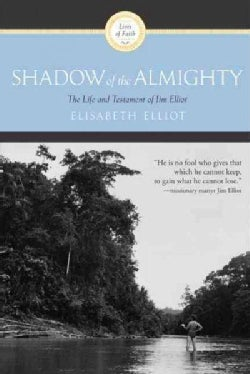 Shadow of the Almighty: The Life & Testament of Jim Elliot (Paperback)