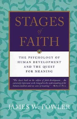 Stages of Faith: The Psychology of Human Development and the Quest for Meaning (Paperback)