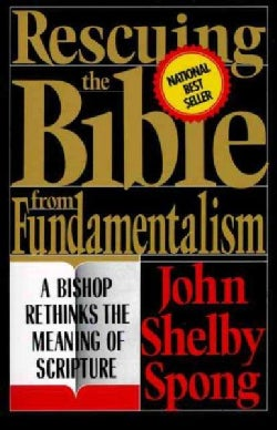 Rescuing the Bible from Fundamentalism: A Bishop Rethinks the Meaning of Scripture (Paperback)