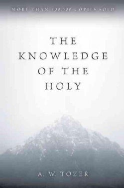 The Knowledge of the Holy: The Attributes of God : Their Meaning in the Christian Life (Paperback)