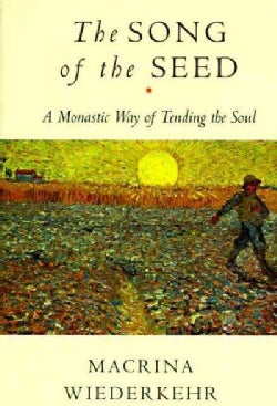 The Song of the Seed: A Monastic Way of Tending the Soul (Paperback)