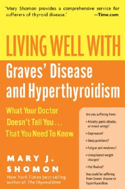 Living Well With Graves' Disease And Hyperthyroidism: What Your Doctor Doesn't Tell You...that You Need To Know (Paperback)