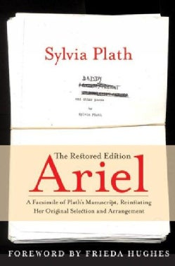 Ariel: The Restored Edition, A Facsimile of Plath's Manuscript, Reinstating Her Original Selection and Arrangement (Hardcover)