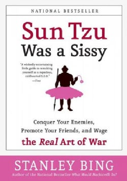 Sun Tzu Was A Sissy: Conquer Your Enemies, Promote Your Friends, And Wage The Real Art Of War (Paperback)