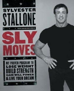 Sly Moves: My Proven Program To Lose Weight, Build Strength, Gain Will Power, And Live Your Dream (Hardcover)
