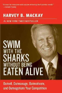 Swim With The Sharks Without Being Eaten Alive: Outsell, Outmanage, Outmotivate, And Outnegotiate Your Competition (Paperback)
