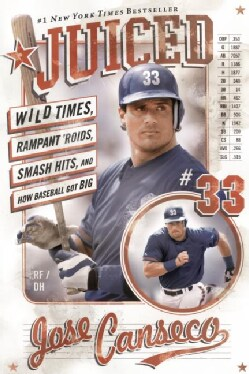 Juiced: Wild Times, Rampant 'roids, Smash Hits, And How Baseball Got Big (Paperback)