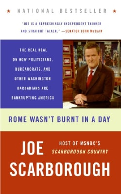 Rome Wasn't Burnt In A Day: The Real Deal On How Politicians, Bureaucrats, And Other Washington Barbarians Are Ba... (Paperback)