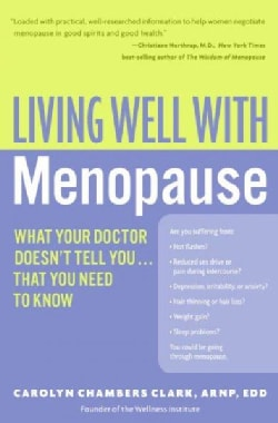Living Well With Menopause: What Your Doctor Doesn't Tell You...That You Need To Know (Paperback)