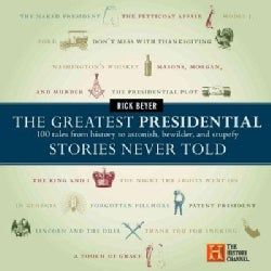 The Greatest Presidential Stories Never Told: 100 Tales from History to Astonish, Bewilder, & Stupefy (Hardcover)