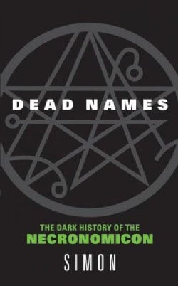 Dead Names: The Dark History of the Necronomicon (Paperback)