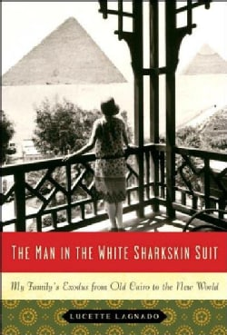 The Man in the White Sharkskin Suit: My Family's Exodus from Old Cairo to the New World (Hardcover)