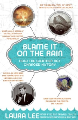 Blame It on the Rain: How the Weather Has Changed History (Paperback)
