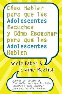 Como Hablar para que los Adolescentes Escuchen y Come Escuchar para que los Adolescentes Hablen (Paperback)