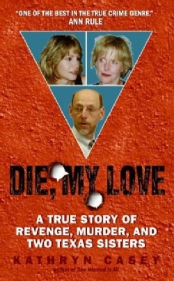 Die, My Love: A True Story of Revenge, Murder, and Two Texas Sisters (Paperback)