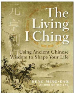 The Living I Ching: Using Ancient Chinese Wisdom to Shape Your Life (Paperback)