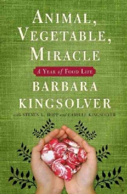 Animal, Vegetable, Miracle: A Year of Food Life (Hardcover)