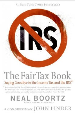The FairTax Book: Saying Goodbye to the Income Tax And the IRS (Paperback)