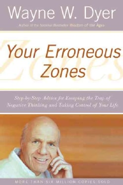 Your Erroneous Zones: Step-by-step Advice For Escaping The Trap Of Negative Thinking And Taking Control Of Your Life (Paperback)