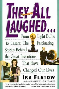 They All Laughed: From Light Bulbs to Lasers : The Fascinating Stories Behind the Great Inventions That Have Chan... (Paperback)