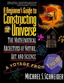 A Beginner's Guide to Constructing the Universe: The Mathematical Archetypes of Nature, Art, and Science (Paperback)