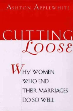 Cutting Loose: Why Women Who End Their Marriages Do So Well (Paperback)