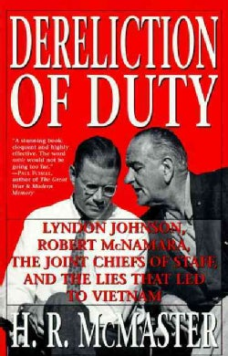 Dereliction of Duty: Lyndon Johnson, Robert McNamara, the Joint Chiefs of Staff and the Lies That Led to Vietnam (Paperback)