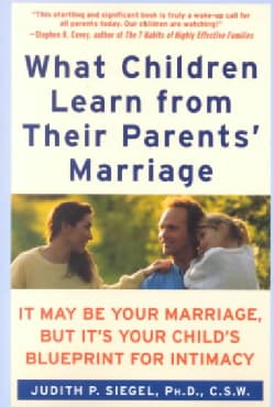 What Children Learn from Their Parents' Marriage: It May Be Your Marriage, but It's Your Child's Blueprint for In... (Paperback)
