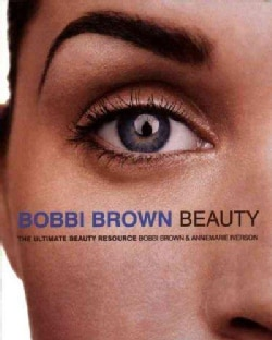 Bobbi Brown Beauty: The Ultimate Beauty Resource (Paperback)