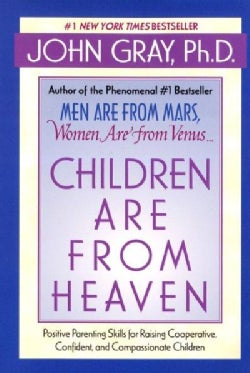 Children Are from Heaven: Positive Parenting Skills for Raising Cooperative, Confident, and Compassionate Children (Paperback)