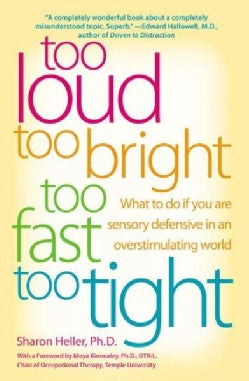 Too Loud, Too Bright, Too Fast, Too Tight: What to Do If You Are Sensory Defensive in an Overstimulating World (Paperback)