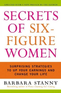 Secrets of Six-Figure Women: Surprising Strategies to Up Your Earnings and Change Your Life (Paperback)