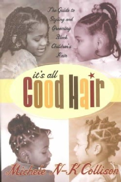 It's All Good Hair: The Guide to Styling and Grooming Black Childrens Hair (Paperback)