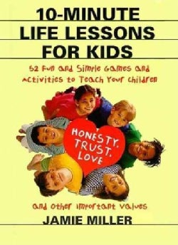 10-Minute Life Lessons for Kids: 52 Fun and Simple Games and Activities to Teach Your Child Trust, Honesty, Love,... (Paperback)