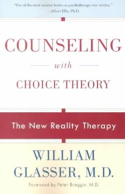 Counseling With Choice Theory: The New Reality Theory (Paperback)