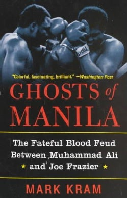 Ghosts of Manila: The Fateful Blood Feud Between Muhammad Ali and Joe Frazier (Paperback)