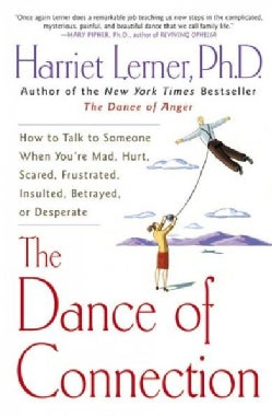 The Dance of Connection: How to Talk to Someone When You're Mad, Hurt, Scared, Frustrated, Insulted, Betrayed, or... (Paperback)