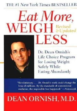 Eat More, Weigh Less: Dr. Dean Ornish's Advantage Ten Program for Losing Weight Safely While Eating Abundantly (Paperback)