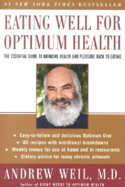 Eating Well for Optimum Health: The Essential Guide to Bringing Health and Pleasure Back to Eating (Paperback)