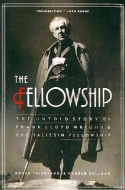 Fellowship: The Untold Story of Frank Lloyd Wright & The Taliesin Fellowship (Paperback)