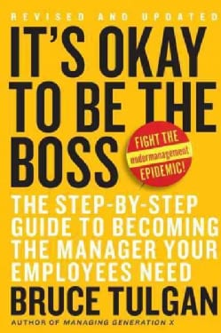 It's Okay to Be the Boss: The Step-by-Step Plan to Becoming the Manager Your Employess Need (Hardcover)