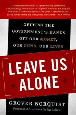 Leave Us Alone: Getting the Government's Hands Off Our Money, Our Guns, Our Lives (Paperback)