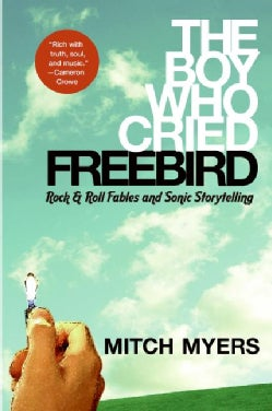 The Boy Who Cried Freebird: Rock & Roll Fables and Sonic Storytelling (Paperback)