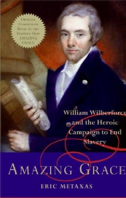 Amazing Grace: William Wilberforce and the Heroic Campaign to End Slavery (Hardcover)